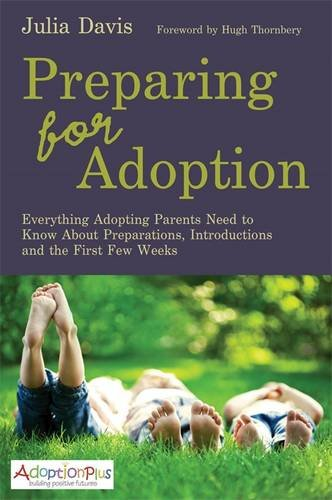 Preparing for Adoption: Everything Adopting Parents Need to Know about Preparations, Introductions and the First Few Weeks (Adoption Plus) por Julia Davis
