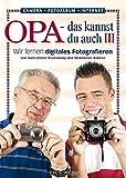 Opa - das kannst du auch(3) Wir lernen digital fotografieren - Hans-Dieter Brunowsky, Maximilian Kubenz