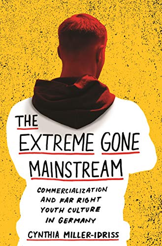 The Extreme Gone Mainstream: Commercialization and Far Right Youth Culture in Germany (Princeton Studies in Cultural Sociology Book 75) (English Edition)