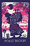 Old Wives' Lore: A Book of Old-Fashioned Tips & Remedies