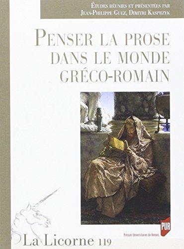 La Licorne, N° 119/2016 : Penser la prose dans le monde gréco-romain par Jean-Philippe Guez, Dimitri Kasprzyk, Collectif