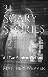 31 Scary Stories: All Two Sentences Long