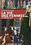 VIE DES FEMMES AU MOYEN AGE.