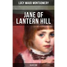 JANE OF LANTERN HILL (Children's Book): Including the Memoirs of Lucy Maud Montgomery (English Edition)