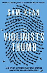 The Violinist's Thumb: And other extraordinary true stories as written by our DNA by Sam Kean (2013-02-28)