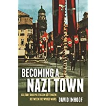 Becoming a Nazi Town: Culture and Politics in Gottingen Between the World Wars (Social History, Popular Culture, and Politics in Germany)