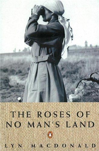 The Roses of No Man's Land: Written by Lyn MacDonald, 1993 Edition, Publisher: Penguin [Paperback]