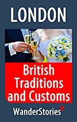 British Traditions and Customs - a story told by the best local guide (London Travel Stories)