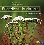 Pflanzliche Urtinkturen: Wesen und Anwendung - Roger Kalbermatten, Hildegard Kalbermatten