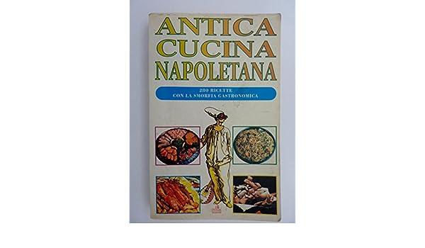 Amazon.it: ANTICA CUCINA NAPOLETANA 280 Ricette con la