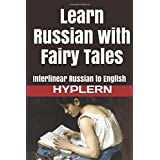 Learn Russian with Fairy Tales: Interlinear Russian to English (Learn Russian with Interlinear Stories for Beginners and Advanced Readers, Band 1)