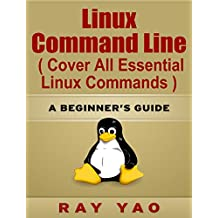 Linux Command Line, Cover all essential Linux commands. A complete introduction to Linux Operating System, Linux & Unix Kernel, For Beginners, Learn Linux ... Fast!: A Beginner's Guide (English Edition)