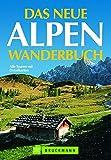 Das neue Alpenwanderbuch: Alle Touren mit Detailkarten - Heinrich Bauregger, Eugen E. Hüsler, Michael Pröttel, Bernhard Irlinger, Georg Weindl, Maria Kloyer, Gerlinde Witt