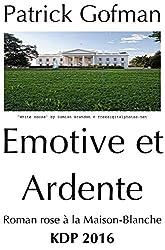 Émotive et Ardente: roman rose à la Maison-Blanche