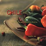 On the Chile Trail: 100 Great Recipes from Across America