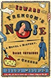 Image de Edward Trencom's Nose: A Novel of History, Dark Intrigue and Cheese (English Edi