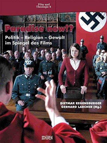 Paradise now!?: Politik – Religion – Gewalt im Spiegel des Films (Film & Theologie)