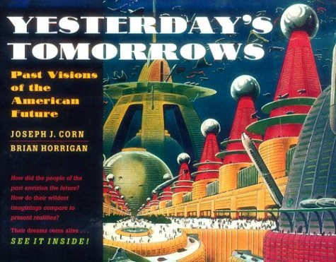 Yesterday's Tomorrows: Past Visions of the American Future by Joseph J. Corn (1996-05-15)