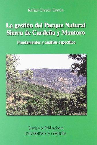La gestión del Parque Natural Sierra de Cardeña y Montoro. Fundamentos y análisis específicos. por Rafael Garzón García