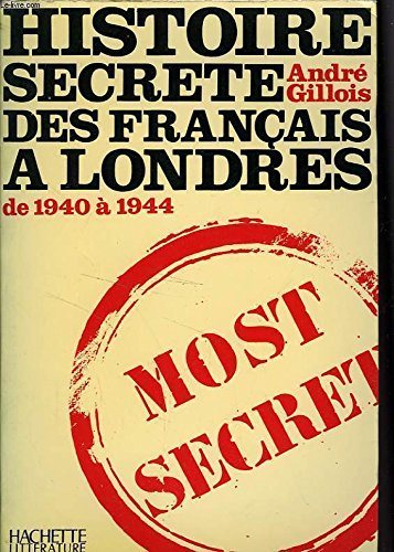 Histoire secrète des français à londres de 1940 à 1944 par Andre Gillois