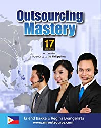 Outsourcing Mastery: 17 Secrets for Outsourcing to the Philippines (English Edition)