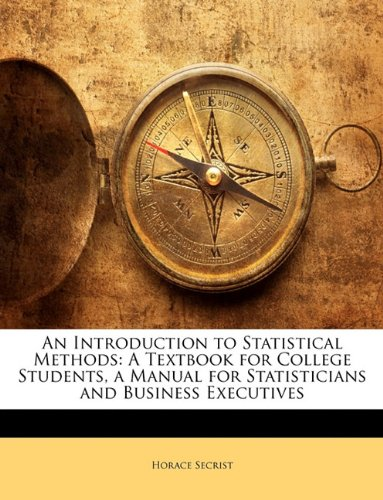 An Introduction to Statistical Methods: A Textbook for College Students, a Manual for Statisticians and Business Executives