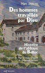 Des hommes travaillés par Dieu : Histoire de l'abbaye de Belloc