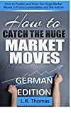 Wie Man von Großen Marktbewegungen Profitiert: Wie man die Großen Preisänderungen bei Forex, Rohstoffen und den Index-Märkten Vorhersagt und Zeitgerecht Einsteigt