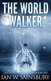 The World Walker (The World Walker Series Book 1) by [Sainsbury, Ian W.]