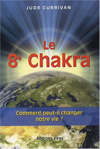 Le 8e Chakra : Comment peut-il changer notre vie ? par Jude Currivan
