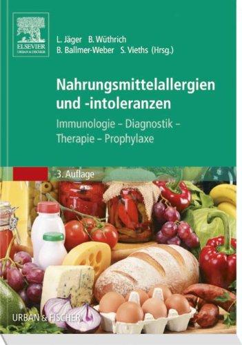 Nahrungsmittelallergien und -Intoleranzen: Immunologie - Diagnostik - Therapie - Prophylaxe, 3. Auflage