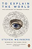 Cover of: To Explain the World : The Discovery of Modern Science | Steven Weinberg
