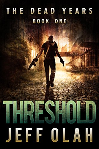 The Dead Years - THRESHOLD - Book 1 (A Post-Apocalyptic Thriller) by [Olah, Jeff]