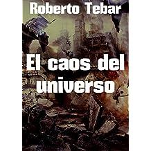 El caos del universo (Spanish Edition)