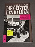 Die Geister des Balkan. Eine Reise durch die Geschichte und Politik eines Krisengebietes
