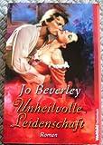 Unheilvolle Leidenschaft - Jo Beverley