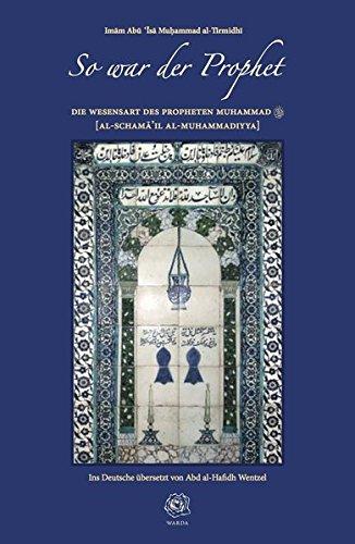 So war der Prophet - Die Wesensart des Propheten Muhammad [Al-Schama'il al-Muhammadiyya]