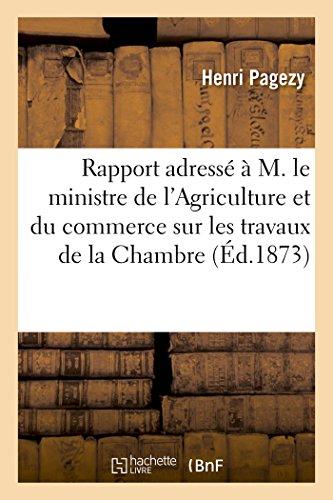 Rapport adressé à M. le ministre de l'Agriculture et du commerce sur les travaux de la: Chambre de commerce de Montpellier, ainsi que sur la situation commerciale et industrielle