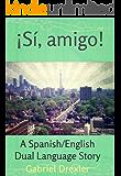 ¡Sí, amigo! (A Spanish/English Dual Language Story) (English Edition)