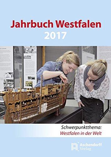 Jahrbuch Westfalen 2017: Westfälischer Heimatkalender 70. Jahrgang. Schwerpunktthema: Westfalen in der Welt