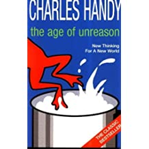 The Age of Unreason: New Thinking For A New World by Charles Handy (2-Feb-2002) Paperback