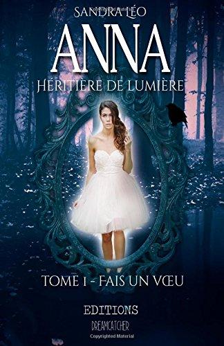 Anna heritiere de lumiere 1; Fais un voeu: Volume 1 (Anna héritière de lumière) par Sandra Léo