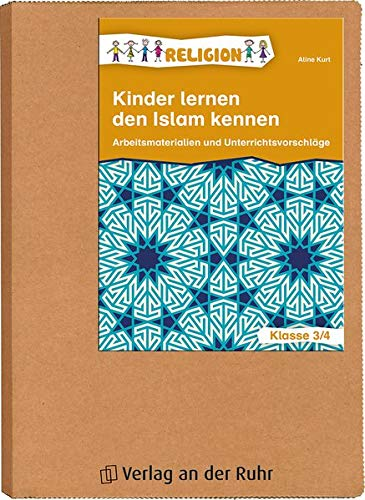 Kinder lernen den Islam kennen: Arbeitsmaterialien und Unterrichtsvorschläge – Klasse 3/4