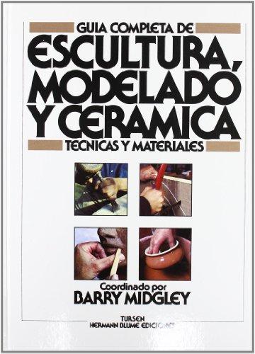 Guía completa de escultura, modelado y cerámica (Artes, técnicas y métodos)