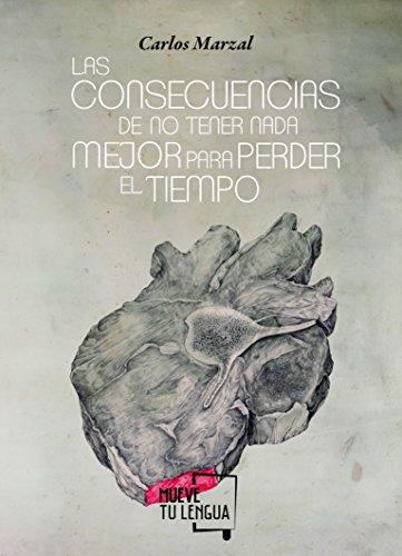 Las consecuencias de no tener nada mejor para perder el tiempo (Poesía) por Carlos Marzal
