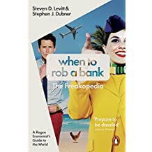 When to Rob a Bank: A Rogue Economist's Guide to the World by Steven D. Levitt (2016-05-26)