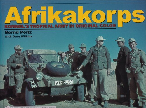 Afrikakorps: Rommel's Tropical Army In Original Color
