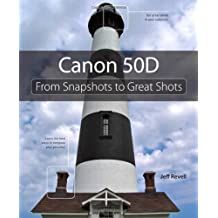 Canon 50D: From Snapshots to Great Shots: Simple Steps to Great Photos