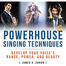 Powerhouse Singing Techniques: Develop Your Voice's Range, Power, and Beauty