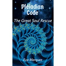 Pleiadian Code: The Great Soul Rescue (English Edition)